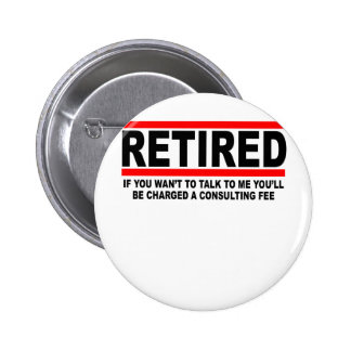 Retired I will charge you consulting fee T-Shirts. Pin