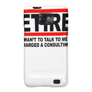 Retired I will charge you consulting fee T-Shirts. Galaxy SII Case