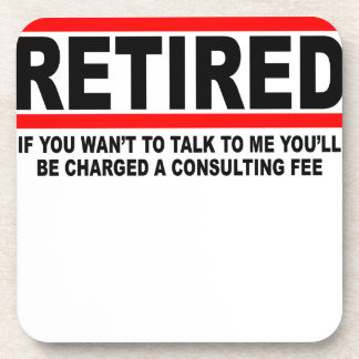 Retired I will charge you consulting fee T-Shirts. Coaster