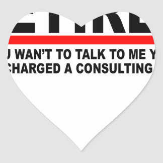 Retired I will charge you consulting fee T-Shirts. Heart Sticker