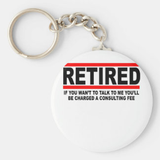 Retired I will charge you consulting fee T-Shirts. Keychains