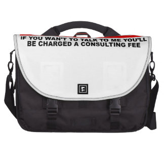 Retired I will charge you consulting fee T-Shirts. Computer Bag