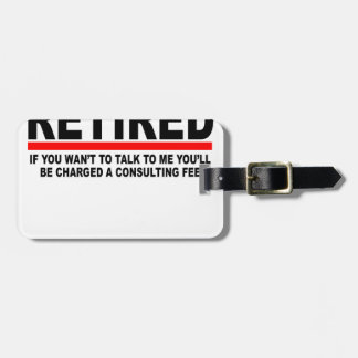 Retired I will charge you consulting fee T-Shirts. Luggage Tags
