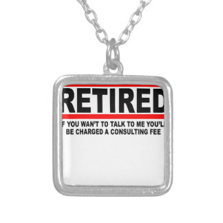 Retired I will charge you consulting fee T-Shirts. Personalized Necklace