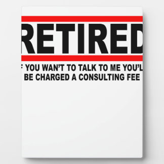 Retired I will charge you consulting fee T-Shirts. Plaque
