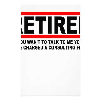Retired I will charge you consulting fee T-Shirts. Stationery