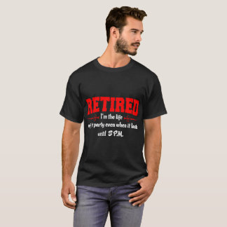 Retired Im The Life Of Party Until 8 Pm Tshirt
