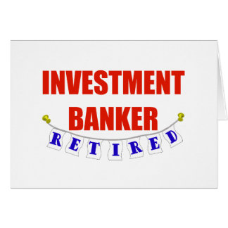 RETIRED INVESTMENT BANKER GREETING CARD