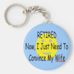 """RETIRED """"Just need to convince Wife"""" Key Chain"""
