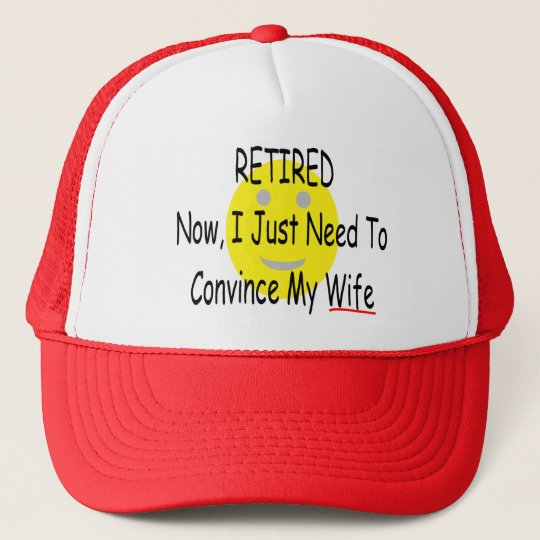 "RETIRED ""Just need to convince Wife"" Trucker Hat"