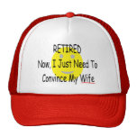 """RETIRED """"Just need to convince Wife"""" Trucker Hat"""