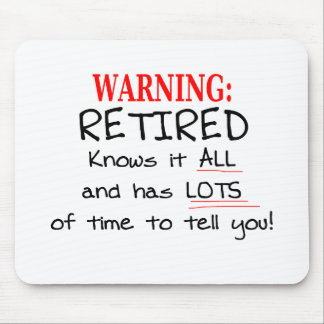 RETIRED Knows it ALL and has PLENTY of time... Mouse Pad