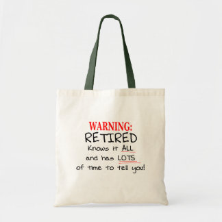 RETIRED Knows it ALL and has PLENTY of time... Tote Bag
