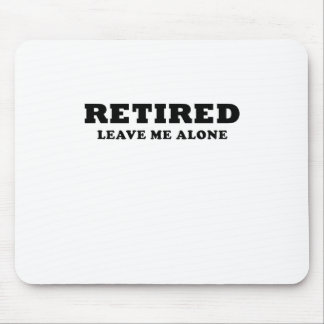 Retired Leave Me Alone Mouse Pad