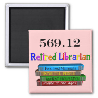 Retired Librarian 569.0 (Dewey Decimal System) 2 Inch Square Magnet