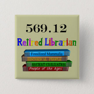 Retired Librarian 569.0 (Dewey Decimal System) Pinback Button