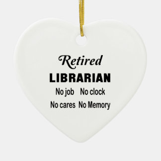 Retired Librarian No job No clock No cares Ceramic Ornament