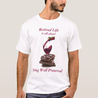 Retired Life: Being Well Preserved - T-Shirt
