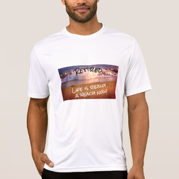 Beach Themed Retired Life is Really a Beach Now - T-Shirt
