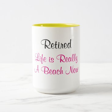 Beach Themed Retired Life is Really a Beach Now - Two-Tone Coffee Mug