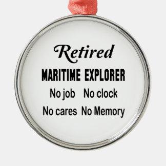 Retired Maritime explorer No job No clock No cares Metal Ornament
