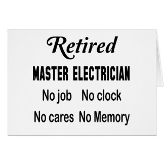 Retired Master Electrician No job No clock No care Card