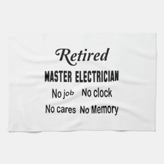Retired Master Electrician No job No clock No care Kitchen Towel
