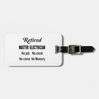 Retired Master Electrician No job No clock No care Luggage Tag