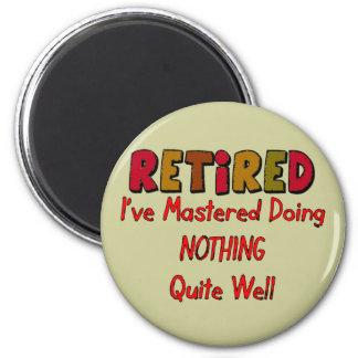 Retired Mastered Doing Nothing Refrigerator Magnet