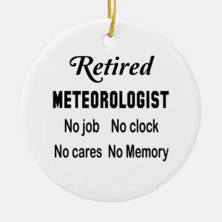 Retired Meteorologist No job No clock No cares Ceramic Ornament