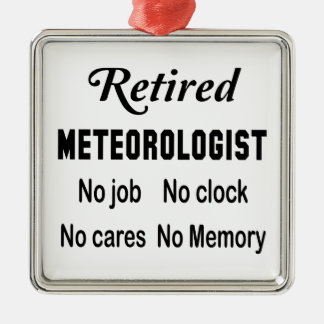 Retired Meteorologist No job No clock No cares Metal Ornament