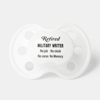 Retired Military writer No job No clock No cares Pacifier
