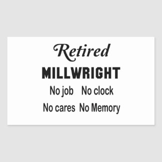Retired Millwright No job No clock No cares Rectangular Sticker