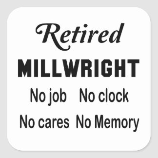Retired Millwright No job No clock No cares Square Sticker