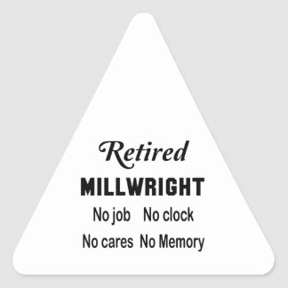 Retired Millwright No job No clock No cares Triangle Sticker