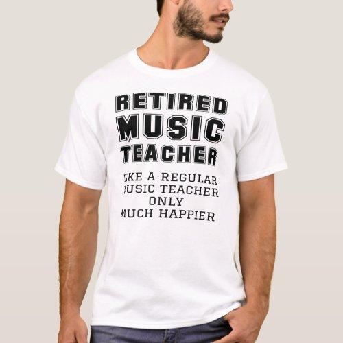 Retired Music Teacher Retirement Gift Happier T_Shirt