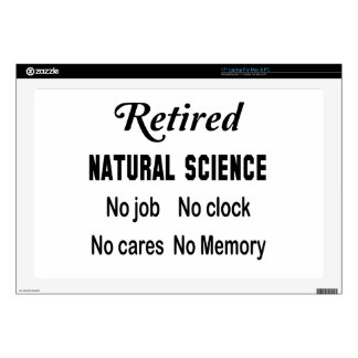 "Retired Natural Science No job No clock No cares Skins For 17"" Laptops"