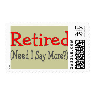 Retired, Need I Say More? Funny Gifts Postage
