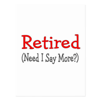 Retired, Need I Say More? Funny Gifts Postcard