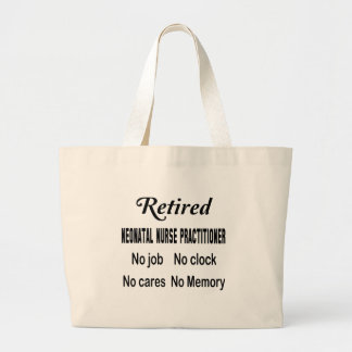 Retired Neonatal Nurse Practitioner No job No cloc Large Tote Bag