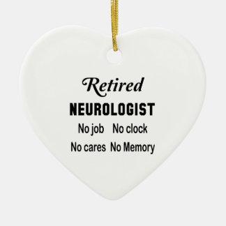 Retired neurologist No job No clock No cares Ceramic Ornament