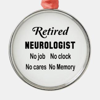 Retired neurologist No job No clock No cares Metal Ornament