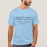 Retired, now I can do whatever I want....., So ... T-Shirt