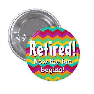 Retired, Now the Fun Begins, Chevron Retirement 1 Inch Round Button