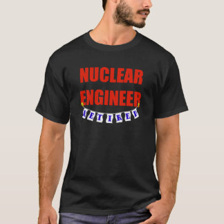 RETIRED NUCLEAR ENGINEER T-Shirt