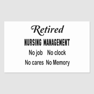 Retired Nursing management No job No clock No care Rectangular Sticker