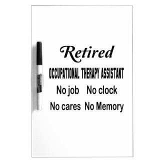 Retired Occupational Therapy Assistant No job No c Dry Erase Board