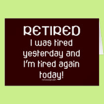 Retired or Tired? Card