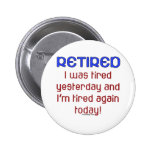 Retired or Tired? Pinback Button