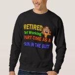 Retired Pain In The Butt Sweatshirt